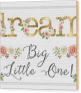 Dream Big Little One - Blush Pink And White Floral Watercolor Wood Print