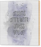 Dreams Don't Work Unless You Do - Watercolor Purple Wood Print