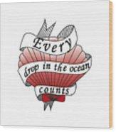 Every Drop In The Ocean Counts Wood Print