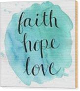 Faith, Hope, Love Wood Print