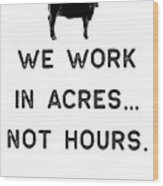 Farming Shirt We Work In Acres Black Cute Gift Farm Country Usa Wood Print