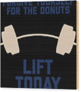 Forgive Yourself For The Donuts Lift Today Wood Print