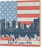 Fort Worth Skyline Usa Flag Wood Print