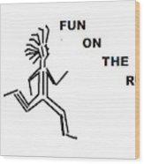 Fun on the RuN Wood Print