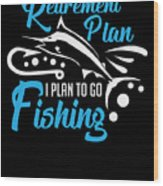 Funny Fishing Yes I Do Have Retirement Plan Gift Wood Print