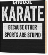 Funny Karate Design Choose Karate Because White Light Wood Print