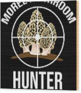 Funny Mushroom Morel Mushroom Hunter Gift Wood Print