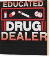 Funny Nurse Educated Drug Dealer Medicine Gift Wood Print