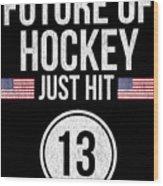 Future Of Ice Hockey Just Hit 13 Teenager Teens Wood Print
