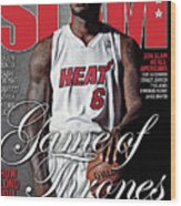Game of Thrones: How Long Will LeBron & The Heat Reign? SLAM Cover Wood Print