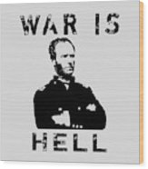 General Sherman Graphic - War Is Hell Wood Print