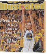 Give Steph Curry An Inch And He Might Take Golden State A Sports Illustrated Cover Wood Print