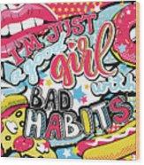 Good Girl Bad Habits Fasr Food  Pop Art Wood Print
