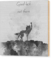 Good Luck Out There Black And White Wood Print