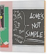 Greeting Card  Love Is Not Simple Wood Print