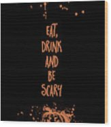 Halloween Eat, Drink And Be Scary Wood Print