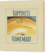 Happiness Is Homemade #3 Wood Print