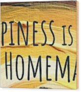 Happiness Is Homemade Wood Print