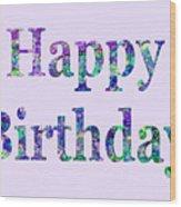 Happy Birthday 1002 Wood Print