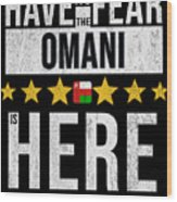 Have No Fear The Omani Is Here Wood Print