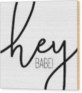 Hey Babe Wood Print