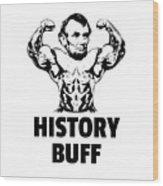 History Buff Abraham Lincoln  Wood Print