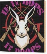 Hunting If It Hops It Drops Funny Rabbit Hunter Gift Idea Wood Print