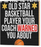 I Am The 12 Year Old Star Basketball Player Your Coach Warned You About Wood Print