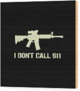 I Don't Call 911 Wood Print