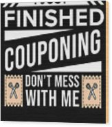 I Just Finished Couponing Dont Mess With Me Wood Print