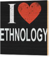 I Love Ethnology Wood Print