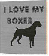 I Love My Boxer Wood Print