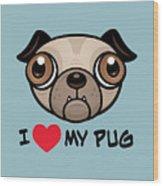 I Love My Pug Wood Print