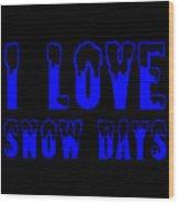 I Love Snow Days Blue Wood Print