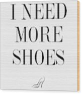 I Need More Shoes Wood Print
