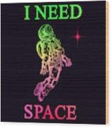 I Need Space  Wood Print