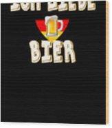 Ich Liebe Bier Fun German Oktoberfest Beer Festival Design For Beer Lovers And Beer Drinkers Wood Print