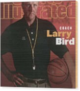 Indiana Pacers Coach Larry Bird Sports Illustrated Cover Wood Print