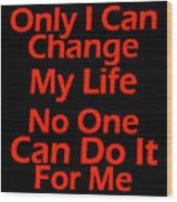 Inspirational Quotes - Life Quotes Wood Print