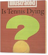 Is Tennis Dying Sports Illustrated Cover Wood Print