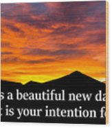 It's A Beautiful Day  What Is Your Intention For It Wood Print