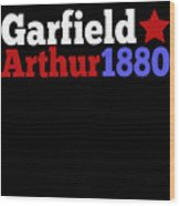 James A Garfield And Chester A Arthur Campaign For President Gift For History Buffs Wood Print