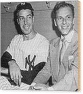 Joe Dimaggio And Frank Sinatra At Wood Print