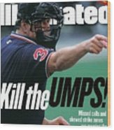 Kill The Umps Missed Calls And Skewed Strike Zones Are Sports Illustrated Cover Wood Print