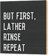 Lather Rinse Repeat- Art By Linda Woods Wood Print