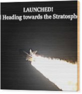Launched And Heading Towards The Stratosphere Wood Print