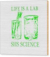 Life Is A Lab Wood Print