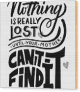 Lost Until Mom Cant Find It Funny Humor Gift Or Present For Wife Wood Print