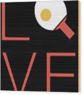 Love Ping Pong Super Cute And Fun Love Gift Idea Wood Print