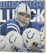 Luck Andrew Luck Of The Indianapolis Colts Sports Illustrated Cover Wood Print
